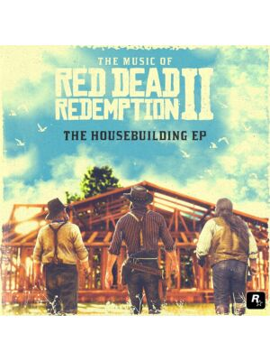 The Music of Red Dead Redemption II The Housebuilding EP